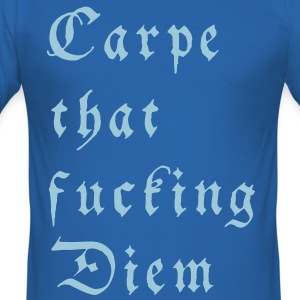 carpe that fucking diem T-Shirts - Men's Slim Fit T-Shirt