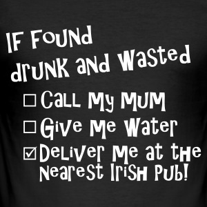 Zwart if found drunk irish pub T-shirts - slim fit T-shirt