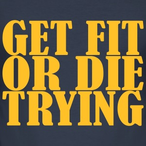 Get Fit or die Tryin T-Shirts - Männer Slim Fit T-Shirt