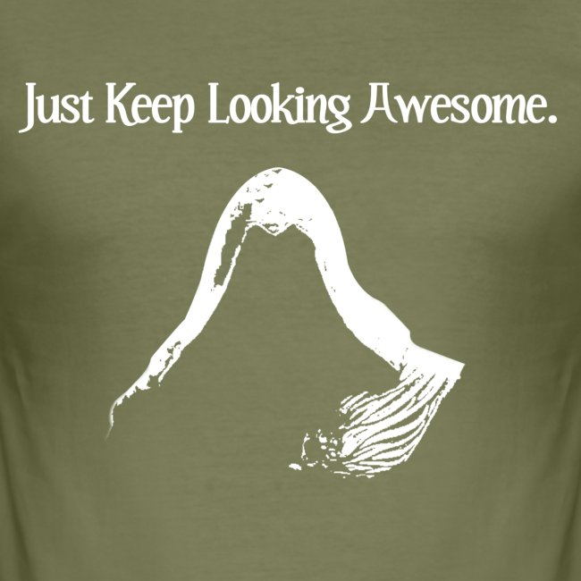 Just Keep Looking Awesome