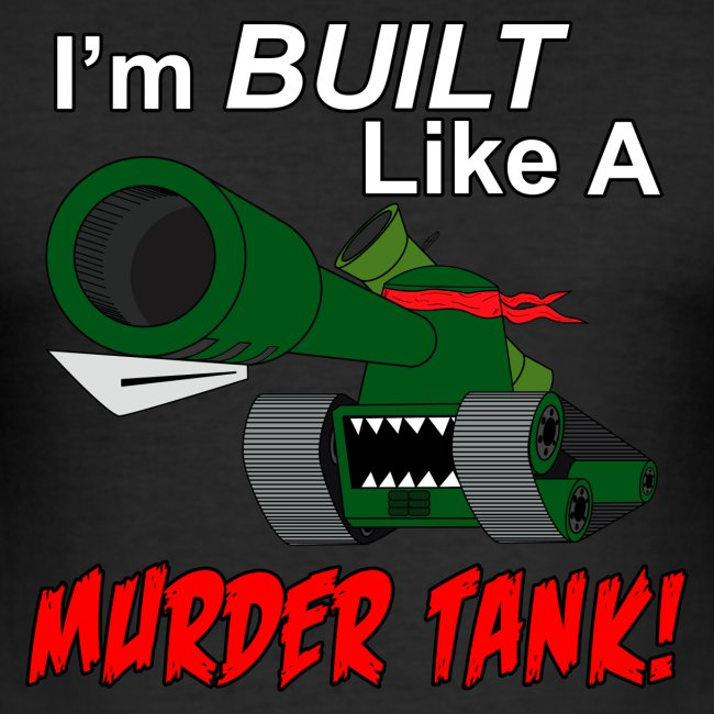 I'm BUILT Like A MURDER TANK!