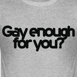 Heather grey Gay enough for you? Men's T-Shirts - Men's Slim Fit T-Shirt