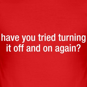 Have You Tried Trutning It Off And On Again? Tee shirts - Tee shirt près du corps Homme