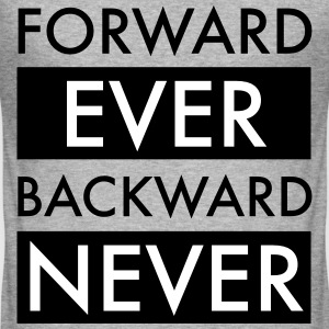 Forward Ever Backward Never Tee shirts - Tee shirt près du corps Homme