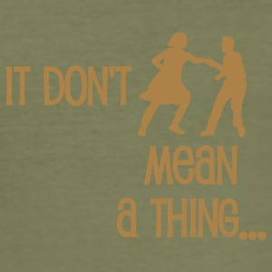 It don't mean a thing... - Männer Slim Fit T-Shirt