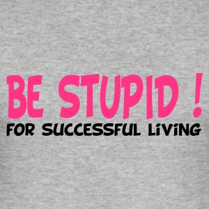 Gråmelerad be stupid for successful living T-shirts - Slim Fit T-shirt herr