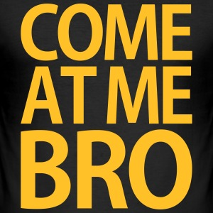Come at me Bro - Männer Slim Fit T-Shirt