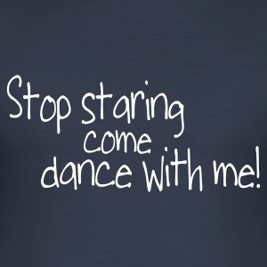 Mörk marinblå stop staring and come dance with me T-shirts - Slim Fit T-shirt herr