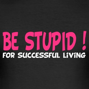 Nero be stupid for successful living T-shirt - Maglietta aderente da uomo