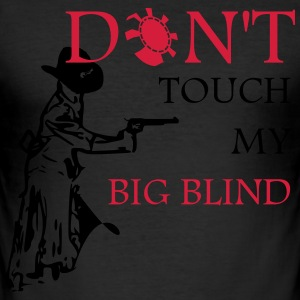 Dont touch my big blind T-Shirts - Männer Slim Fit T-Shirt