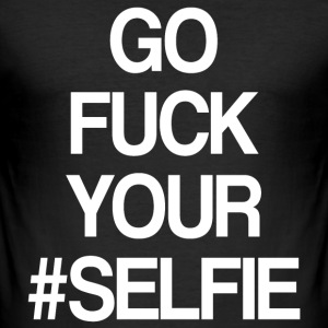 GO FUCK YOUR SELFIE - Men's Slim Fit T-Shirt
