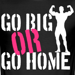 Go Big Or Go Home T-shirts - slim fit T-shirt