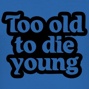 Too old to die young T-Shirts - Männer Slim Fit T-Shirt