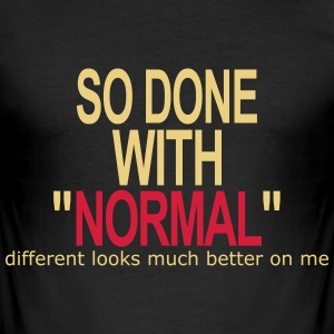 So Done with Normal - Männer Slim Fit T-Shirt