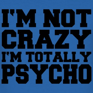 I'm not crazy, I'm totally Psycho T-skjorter - Slim Fit T-skjorte for menn