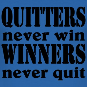 Quitters never win, Winners never quit T-Shirts - Men's Slim Fit T-Shirt