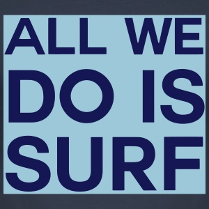 All we do is surf 2 Tee shirts - Tee shirt près du corps Homme