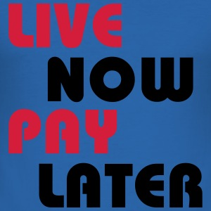 Live now, pay later T-Shirts - Men's Slim Fit T-Shirt