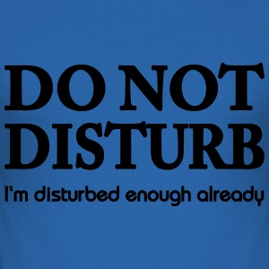 Do not disturb! T-Shirts - Men's Slim Fit T-Shirt