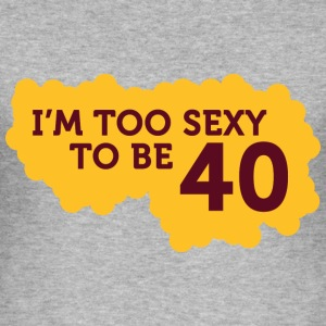 Im Too Sexy To Be 40 (dd)++ T-skjorter - Slim Fit T-skjorte for menn