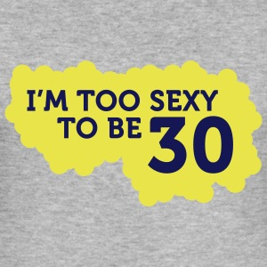 Im Too Sexy To Be 30 (2c)++ Camisetas - Camiseta ajustada hombre