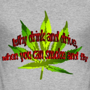 Why drink and drive, when you can smoke and fly | Männershirt slim fit - Männer Slim Fit T-Shirt