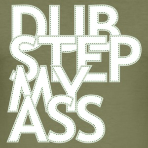 Dubstep My Ass T-Shirts - Men's Slim Fit T-Shirt