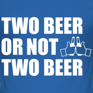Two Beer Or Not two beer T-Shirts - Männer Slim Fit T-Shirt