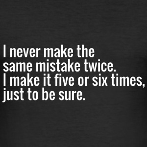 I never make the same mistake twice. I make it ... T-shirts - slim fit T-shirt