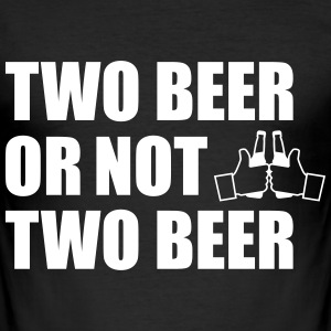 Two Beer Or Not two beer Tee shirts - Tee shirt près du corps Homme