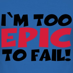 I'm too epic to fail! T-shirts - slim fit T-shirt
