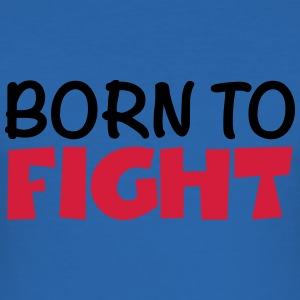 Born to fight T-Shirts - Men's Slim Fit T-Shirt