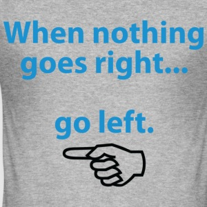 When Nothing Goes Right 1 (dd)++ T-shirts - Herre Slim Fit T-Shirt