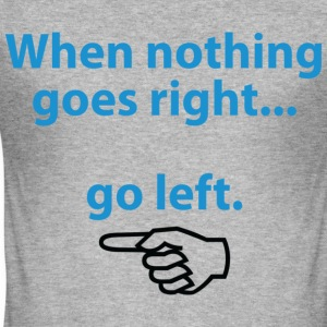 When Nothing Goes Right 1 (dd)++ T-shirt - Maglietta aderente da uomo