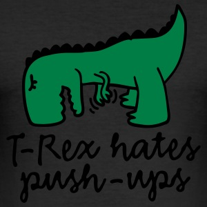T-Rex hates push-ups T-Shirts - Men's Slim Fit T-Shirt