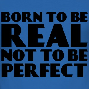 Born to be real, not to be perfect T-shirts - Slim Fit T-shirt herr