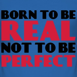 Born to be real, not to be perfect Camisetas - Camiseta ajustada hombre