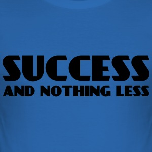 Success and nothing less T-Shirts - Men's Slim Fit T-Shirt