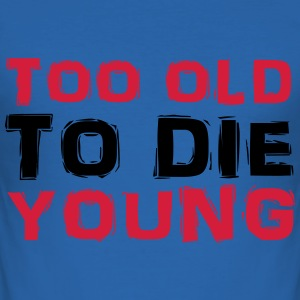 Too old to die young T-Shirts - Men's Slim Fit T-Shirt