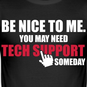 Be nice to me. You may need Tech Support someday T-Shirts - Men's Slim Fit T-Shirt