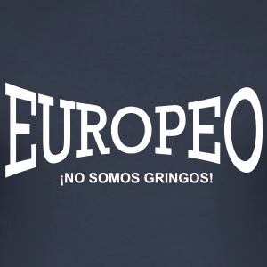 Europeo - ¡NO SOMOS GRINGOS! - Männer Slim Fit T-Shirt