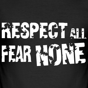Respect All, Fear None T-shirts - slim fit T-shirt