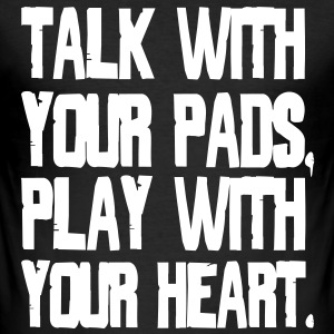 Talk With Your Pads, Play With Your Heart T-Shirts - Men's Slim Fit T-Shirt