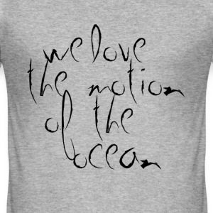 we love the motion of the ocean - Men's Slim Fit T-Shirt