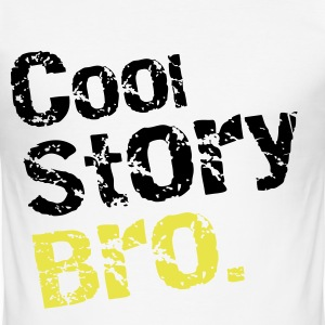 Cool story Bro T-Shirts - Men's Slim Fit T-Shirt