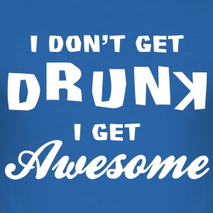 I Don't Get Drunk T-Shirts - Men's Slim Fit T-Shirt