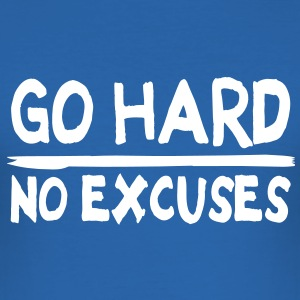 Go Hard, No Excuses T-Shirts - Men's Slim Fit T-Shirt