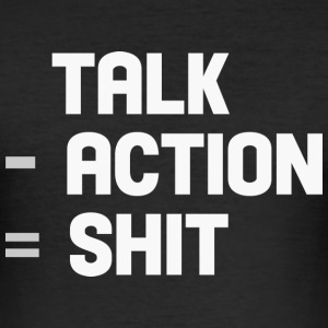 talk - action = shit T-Shirts - Men's Slim Fit T-Shirt