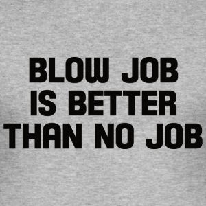 blow job is better than no job  T-Shirts - Men's Slim Fit T-Shirt