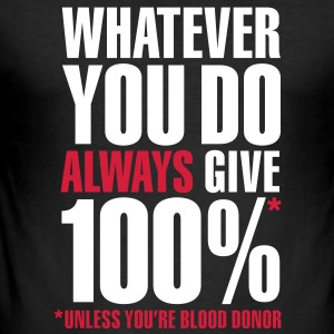 Whatever you do always give 100%. Unless you're blood donor T-Shirts - Männer Slim Fit T-Shirt